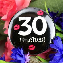30 Bitches Birthday Badge