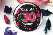 Kiss Me I'm 30 Party Badge