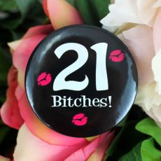 21 Bitches Birthday Badge