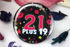 40th Birthday Badge - 21 Plus19